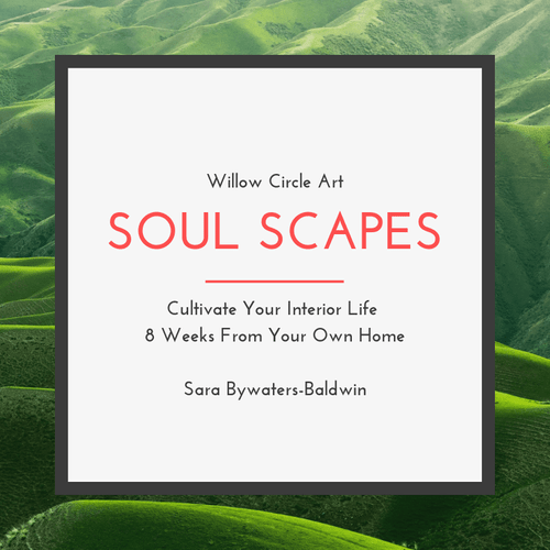 E- Course: Soul Scapes 8 weeks, Cultivate your Interior Life w/ Support from Sara
