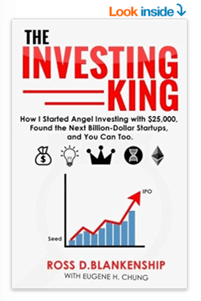 """The Investing King: How I started angel investing with $25,000"" by Ross D. Blankenship"