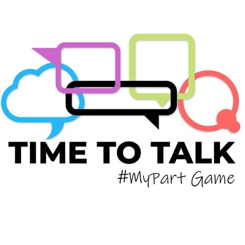 Time to Talk #MyPart Game