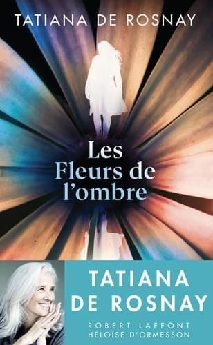 Les fleurs de l'ombre - Tatiana de Rosnay