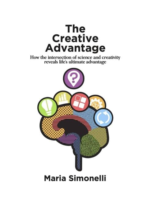 The Creative Advantage: Intersection of science and creativity reveals life's ultimate advantage