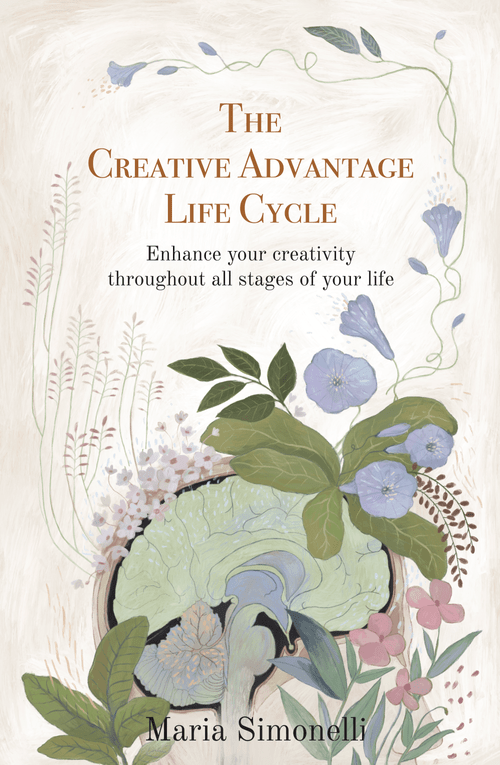 The Creative Advantage Life Cycle: Enhance your creativity throughout all stages of your life