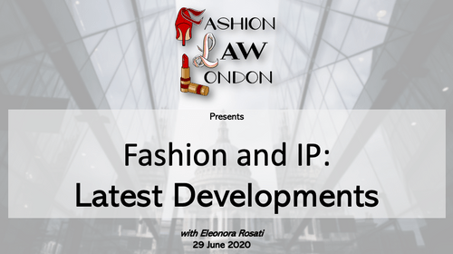 Fashion and IP: Latest Developments - with Eleonora Rosati (29 June 2020)