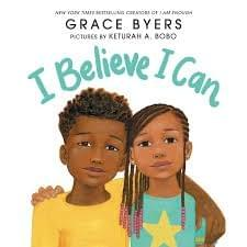 I Believe I can.  written by Grace Byers