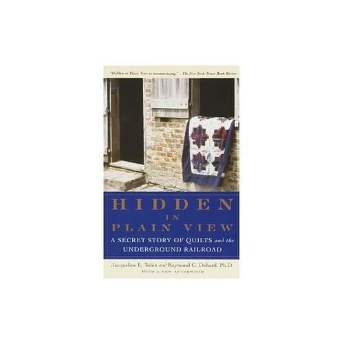 Hidden in Plain View - A Secret Story of Quilts and the Underground Railroad