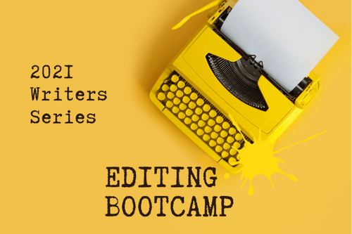 2021 WRITERS SERIES Session 5: Editing Bootcamp