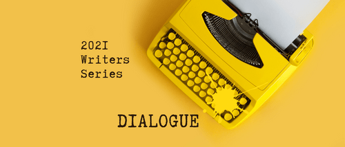 2021 WRITERS SERIES Session 6: Dialogue | June 19, 2021