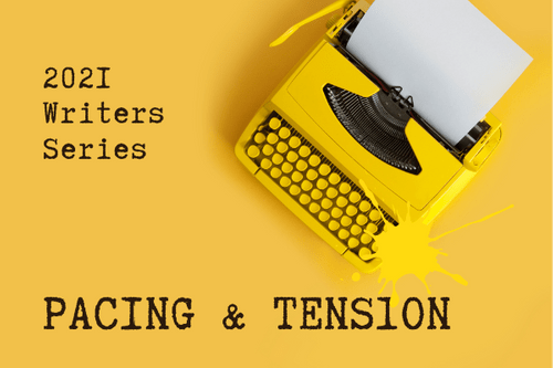 2021 WRITERS SERIES Session 4: Pacing | April 10th | 9a-1p PST