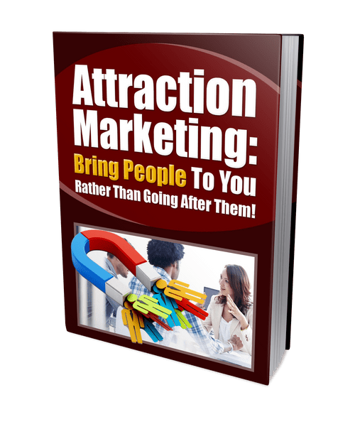 Attraction Marketing: Bring People to You Rather Than Going After Them!