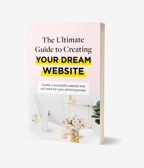 The Ultimate Guide to creating your dream website