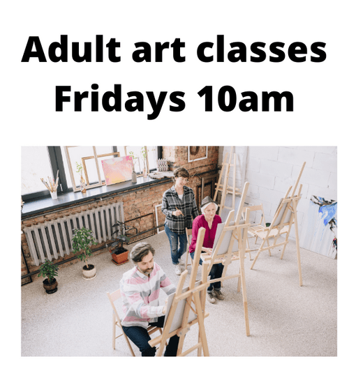 Day time Fridays 10 am-12pm -Adult Art group - Start 2021