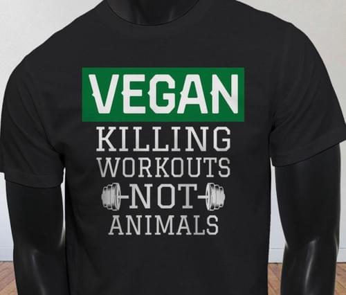 VEGAN KILLING WORKOUTS NOT ANIMALS T-SHIRT