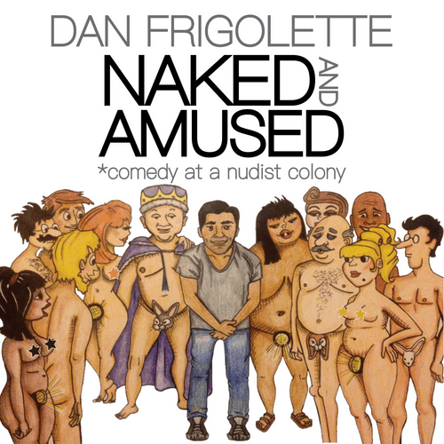 Dan Frigolette: Naked and Amused