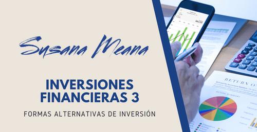 INVERSIONES FINANCIERAS 3 - FORMAS ALTERNATIVAS DE INVERSIÓN