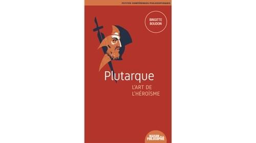 Plutarque : l'art de l'héroïsme