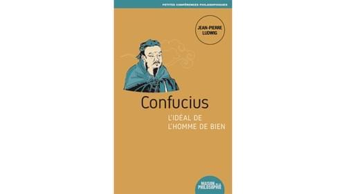Confucius : L' idéal de l' homme de Bien