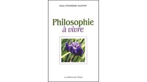 Philosophie à vivre - Délia Steinberg Guzman