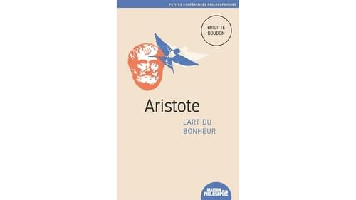 Aristote : l'art du bonheur