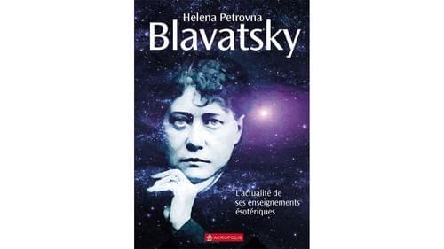 Réflexions sur l'actualité de ses enseignements - Helena Pretovna Blavatsky