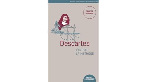 Descartes : l'art de la méthode