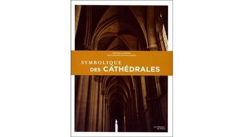 Symbolique des cathédrales, miroir de l' univers - Fernand Schwarz