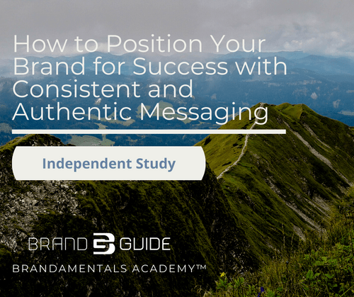 Independent Study: How to Position Your Brand for success with Consistent and Authentic Messaging