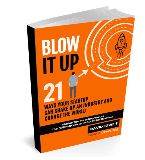 Blow It Up: 21 Ways Your Startup Can Shake Up An Industry And Change The World (eBook)