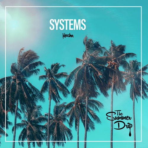 Systems ( The Summer Drip)
