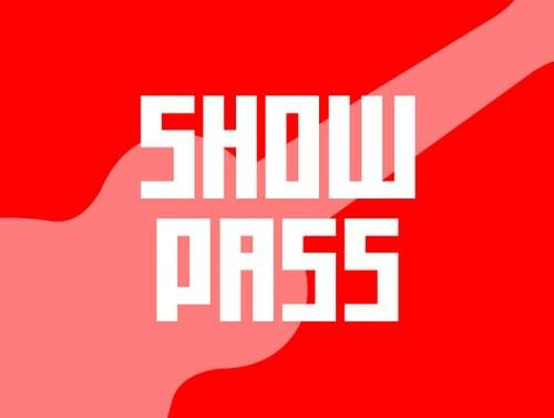 SHOW PASS - SOLD OUT!