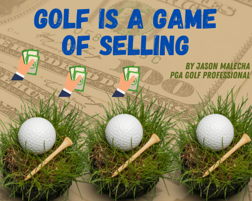 Golf Is A Game of SELLING , by Jason Malecha - PGA Golf Professional
