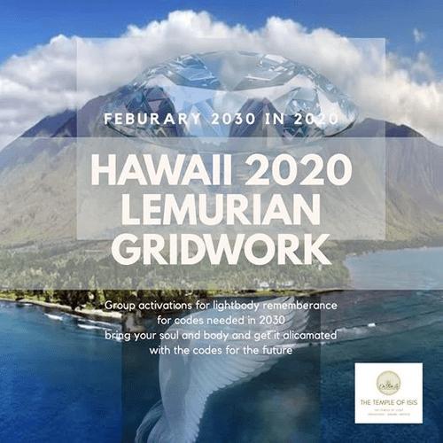 HAWAII 2020 LEMURIAN  GRIDWORK: ANGELIC TEMPLATE ACTIVATON 2030