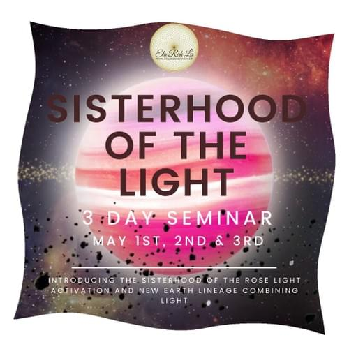 Sisterhood of the Light - 3 Day Seminar (Bringing in the light Codes) RECORDINGS LAUNCHING JUNE 4th