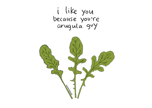 I Like You Because You're Arugula Guy