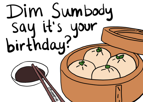 Dim Sumbody Say It's Your Birthday?