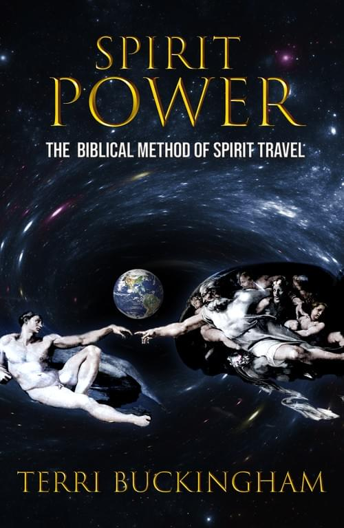 Spirit Power: The Biblical Method of Spirit Travel (PRINT)
