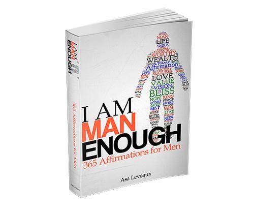 I Am Man Enough: 365 Affirmations for Men by Asa Leveaux
