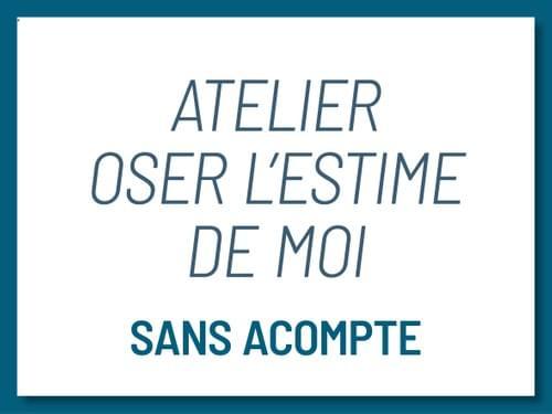 Atelier OSER L'ESTIME DE MOI - 11/12 juin 2021