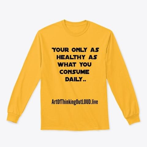 Your Only As Healthy Long Sleeve Tee
