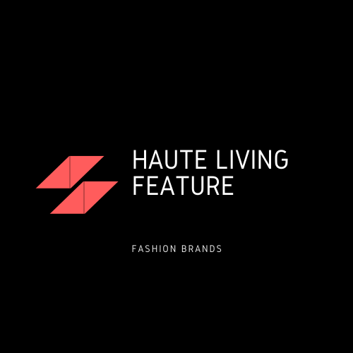 Haute Living Feature For Fashion Brands (Only 4 Slots Left!)