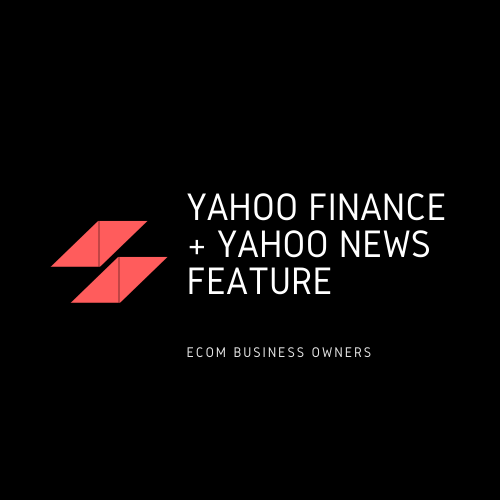 Yahoo Finance + Yahoo News Feature For Ecom Business Owners (Only 4 Slots Left!)