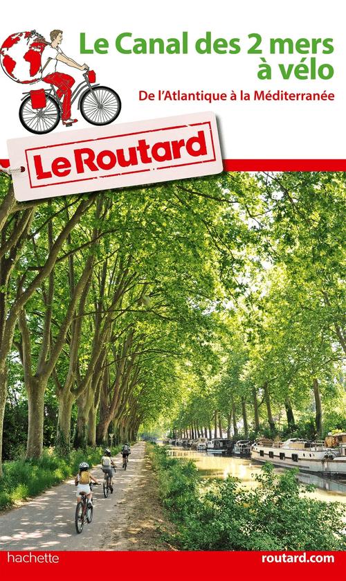 Le Routard, Le Canal des deux mers à vélo. De l'Atlantique à la Méditerranée.