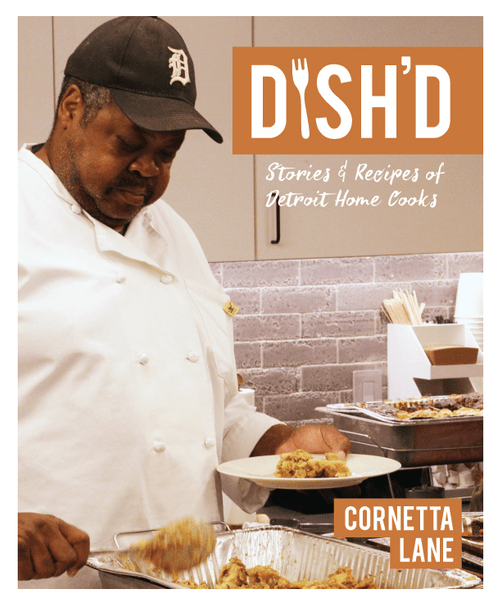 Dish'D: Stories & Recipes of Detroit Home Cooks