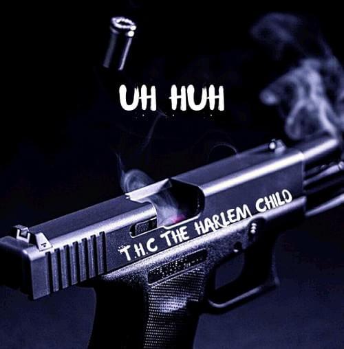 T.H.C- UH HUH