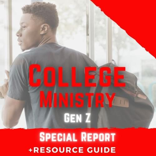 College Students Gen Z Special Report ( Video +  50 page College Ministry Resource Guide)
