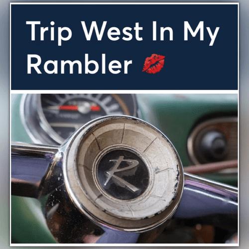 Trip West In My Rambler