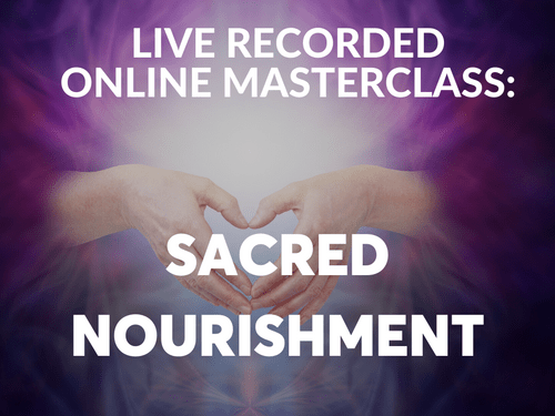 Online Masterclass: Sacred Nourishment Practices to Nourish Your Mind, Body, and Soul