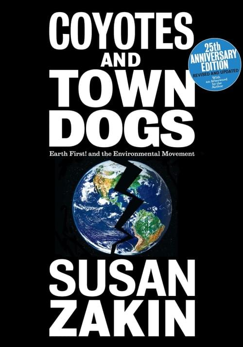 Anniversary Edition of Coyotes and Town Dogs: Earth First! and the Environmental Movement