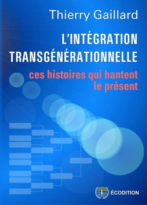 L'INTÉGRATION TRANSGÉNÉRATIONNELLE, Ces histoires qui hantent le présent