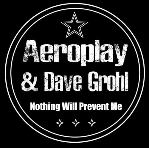 - Aeroplay & Dave Grohl - Nothing Will Prevent Me