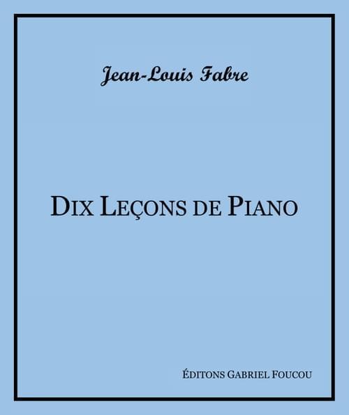 Dix leçons de piano - Jean-Louis Fabre
